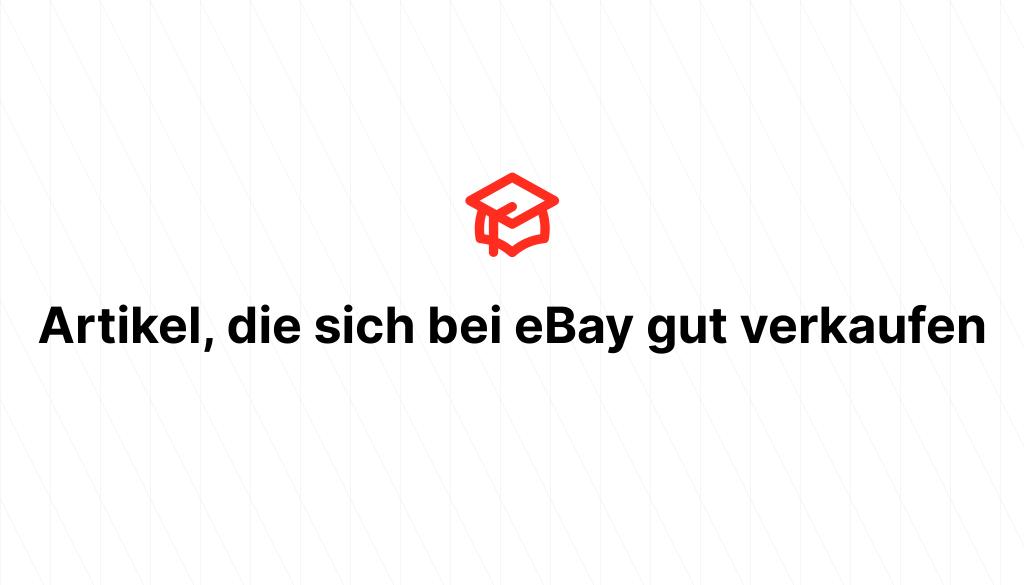 Artikel, die sich bei eBay gut verkaufen