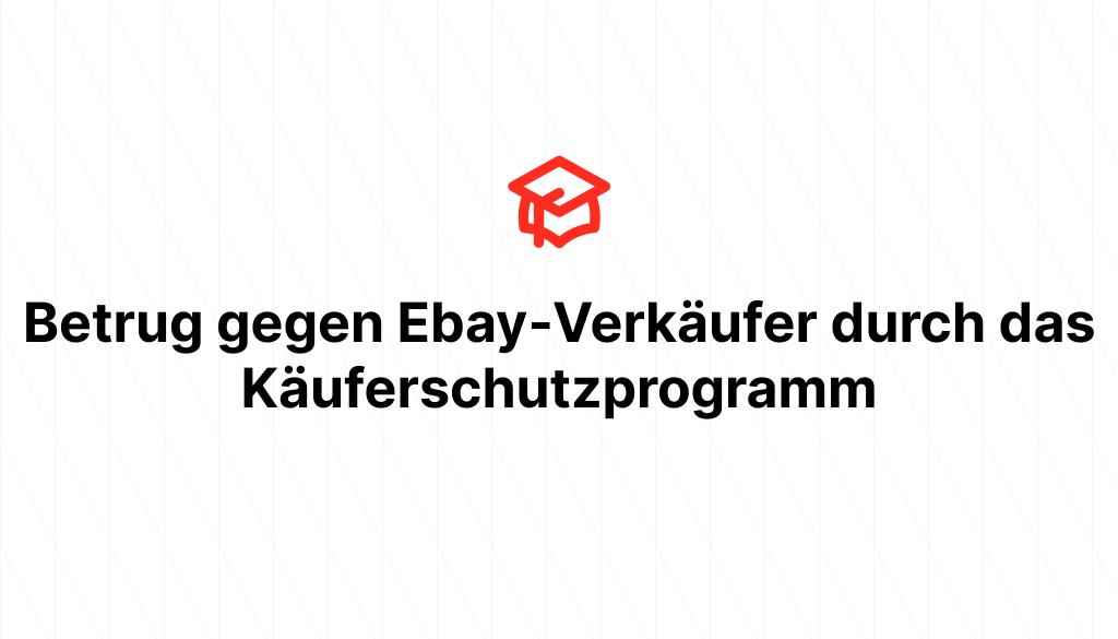 Betrug gegen Ebay-Verkäufer durch das Käuferschutzprogramm