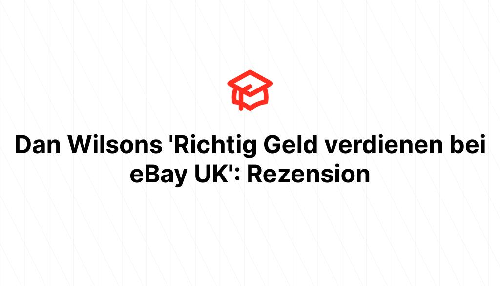 Dan Wilsons 'Richtig Geld verdienen bei eBay UK': Rezension