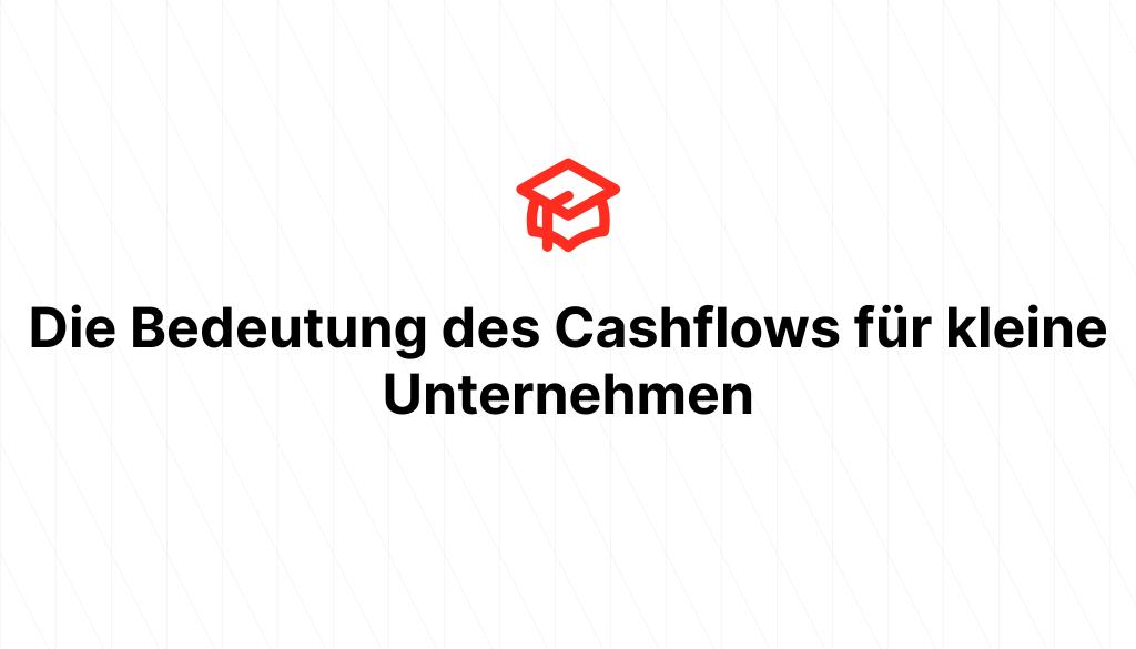 Die Bedeutung des Cashflows für kleine Unternehmen