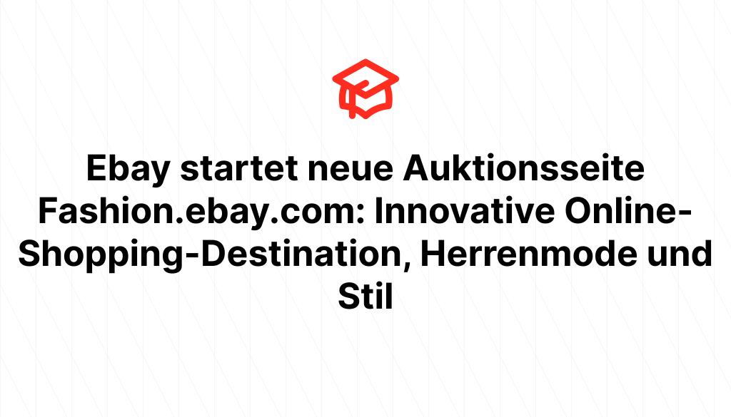 Ebay startet neue Auktionsseite Fashion.ebay.com: Innovative Online-Shopping-Destination, Herrenmode und Stil
