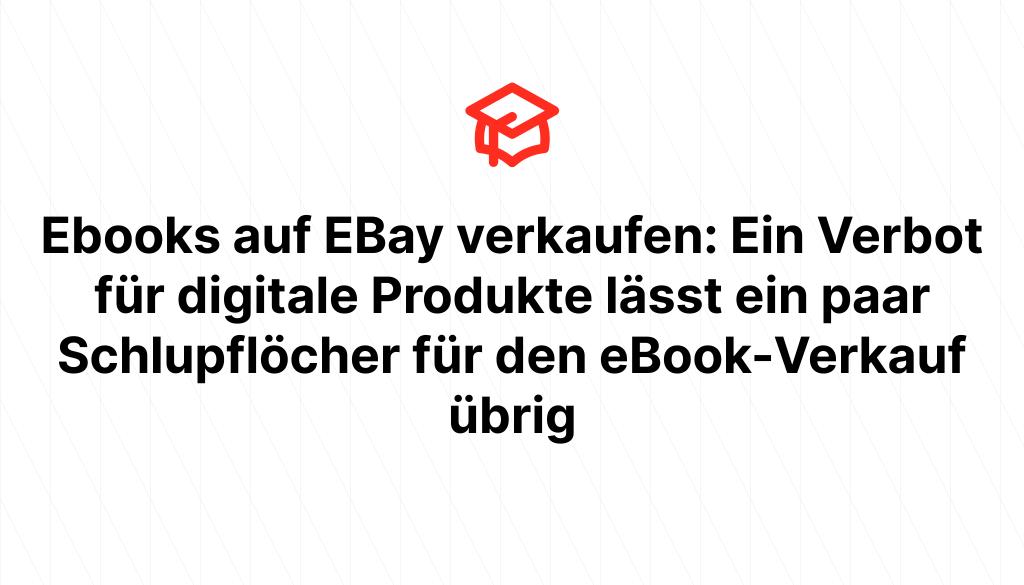 Ebooks auf EBay verkaufen: Ein Verbot für digitale Produkte lässt ein paar Schlupflöcher für den eBook-Verkauf übrig