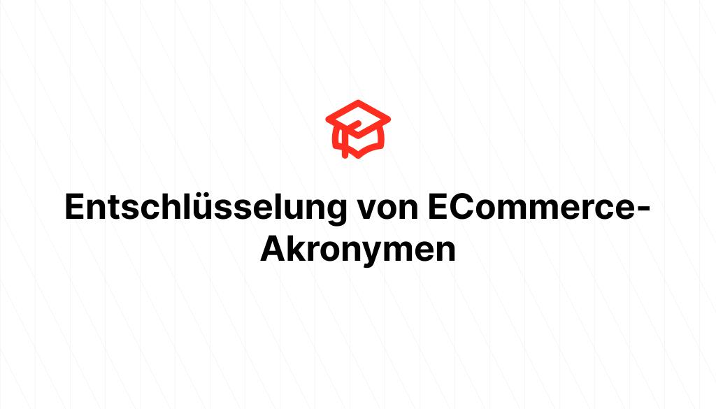 Entschlüsselung von ECommerce-Akronymen