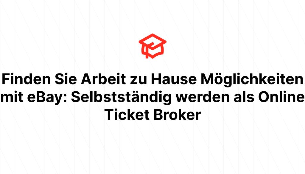 Finden Sie Arbeit zu Hause Möglichkeiten mit eBay: Selbstständig werden als Online Ticket Broker