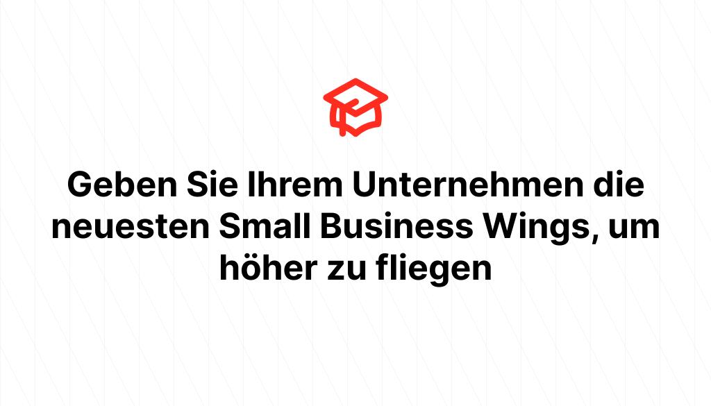 Geben Sie Ihrem Unternehmen die neuesten Small Business Wings, um höher zu fliegen