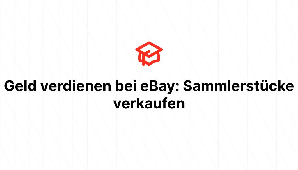 Geld verdienen bei eBay: Sammlerstücke verkaufen
