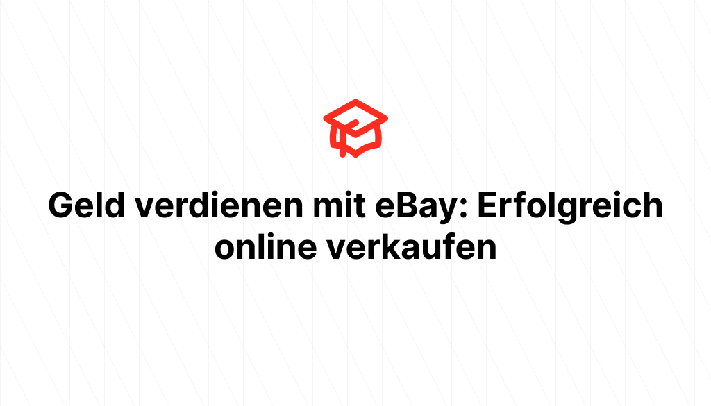 Geld verdienen mit eBay: Erfolgreich online verkaufen