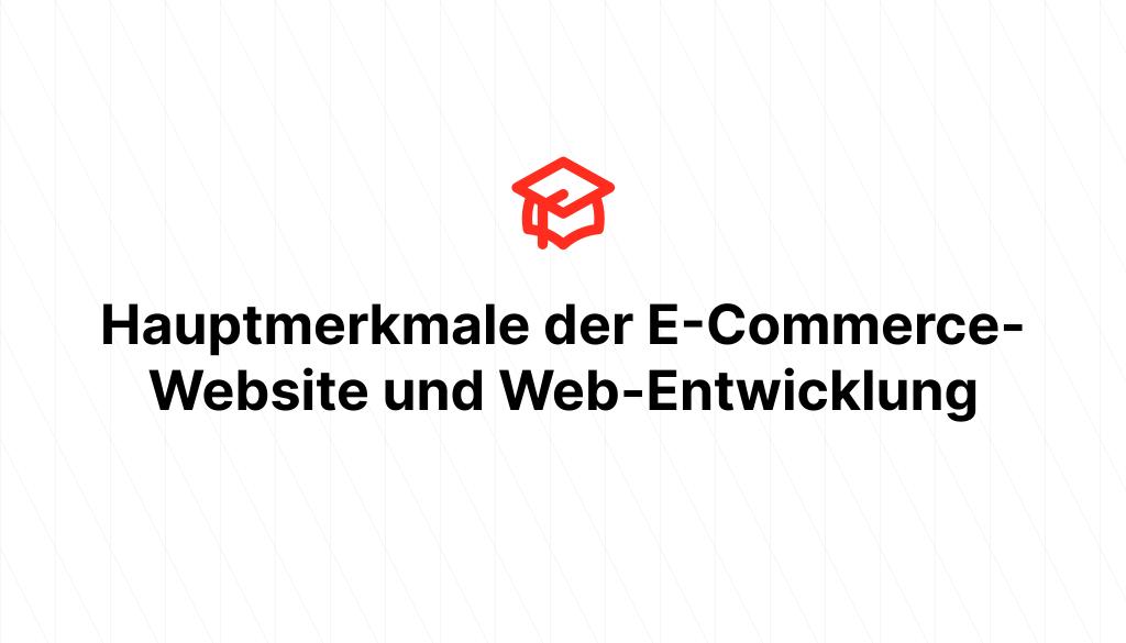 Hauptmerkmale der E-Commerce-Website und Web-Entwicklung