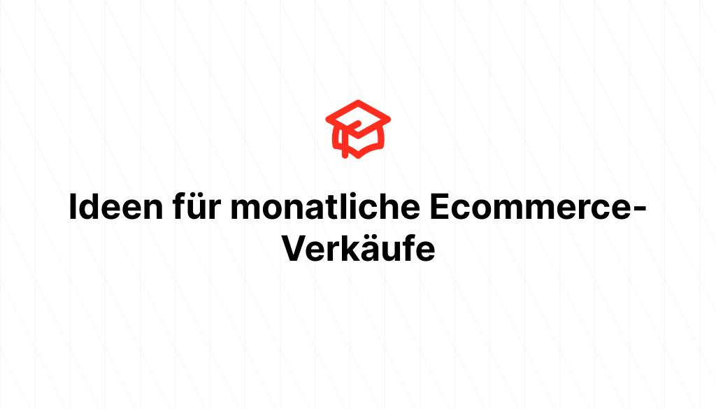 Ideen für monatliche Ecommerce-Verkäufe