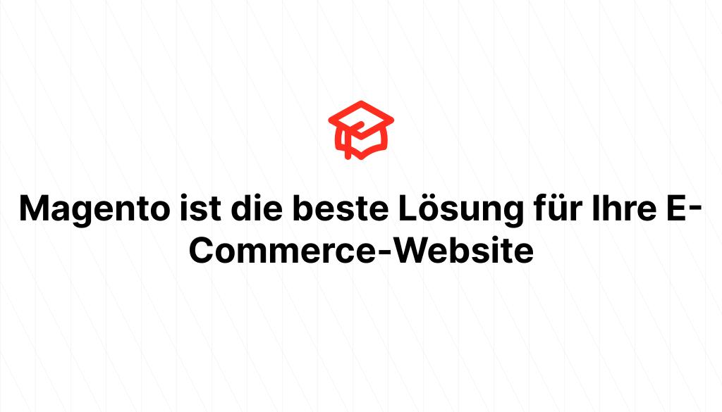 Magento ist die beste Lösung für Ihre E-Commerce-Website