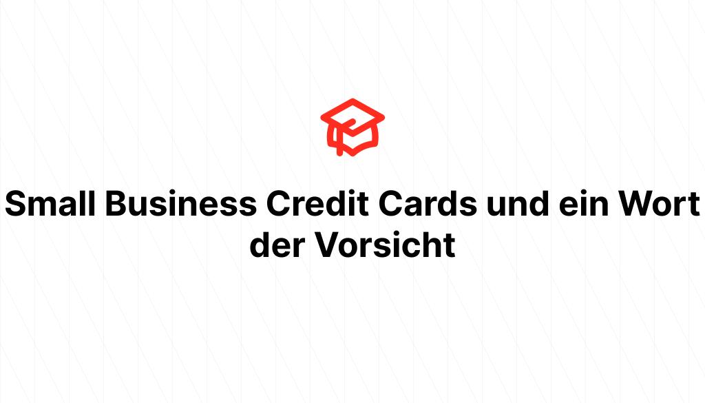 Small Business Credit Cards und ein Wort der Vorsicht