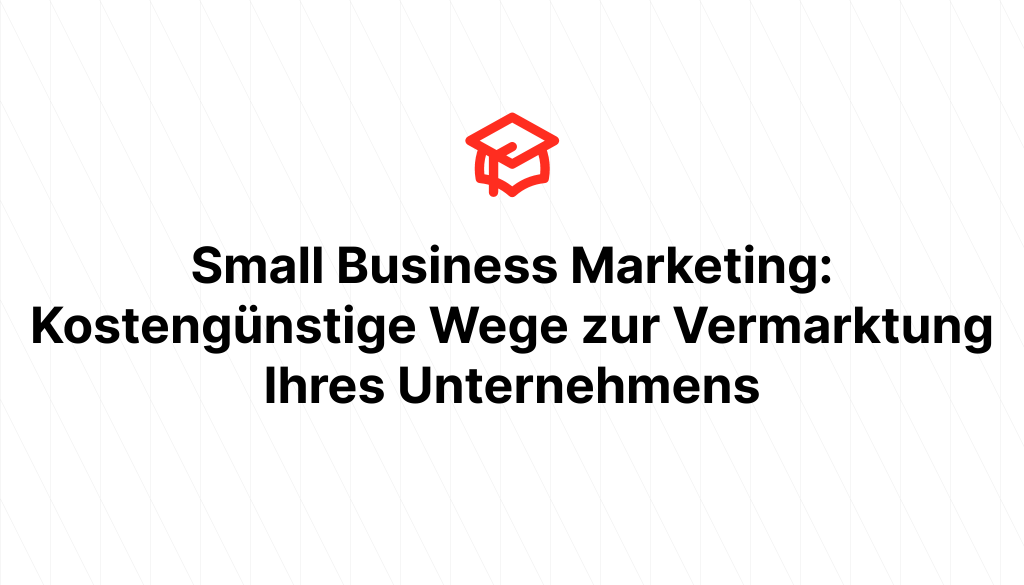 Small Business Marketing: Kostengünstige Wege zur Vermarktung Ihres Unternehmens