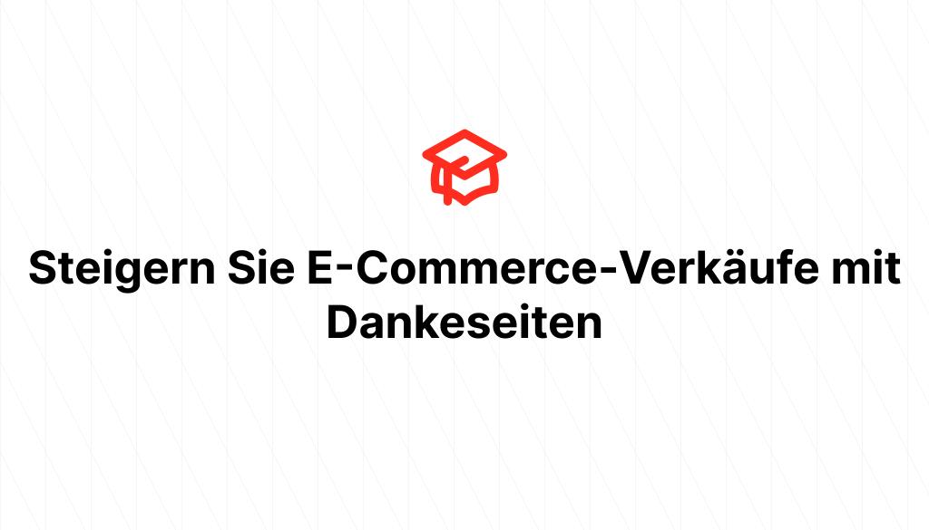 Steigern Sie E-Commerce-Verkäufe mit Dankeseiten