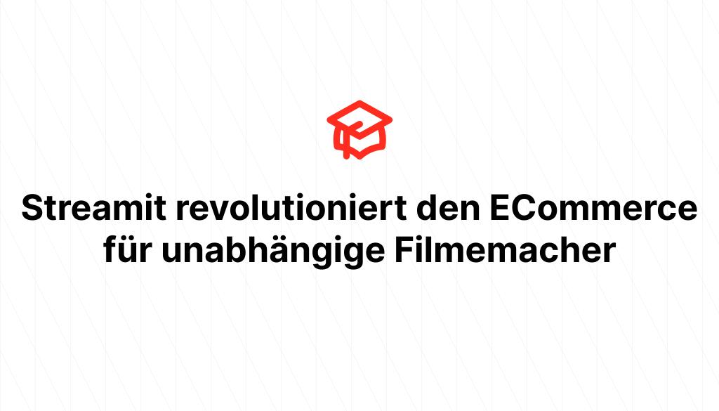 Streamit revolutioniert den ECommerce für unabhängige Filmemacher