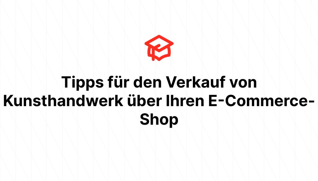 Tipps für den Verkauf von Kunsthandwerk über Ihren E-Commerce-Shop