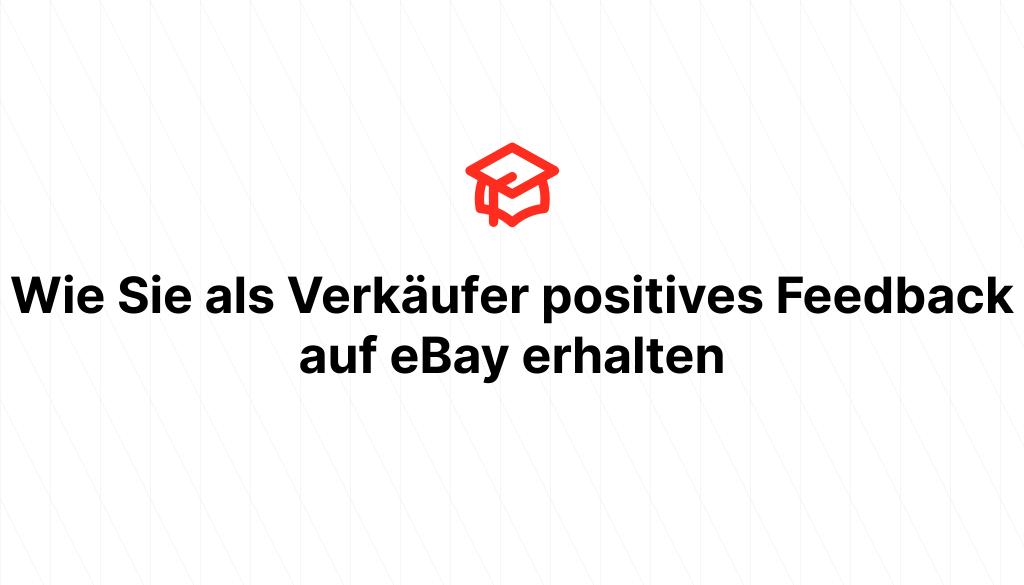 Wie Sie als Verkäufer positives Feedback auf eBay erhalten