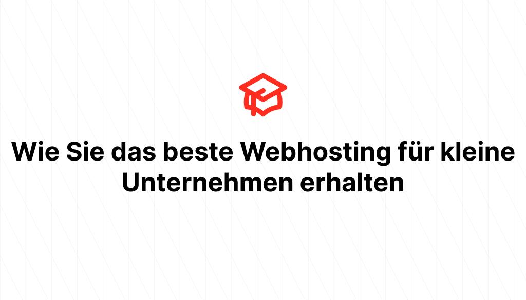 Wie Sie das beste Webhosting für kleine Unternehmen erhalten