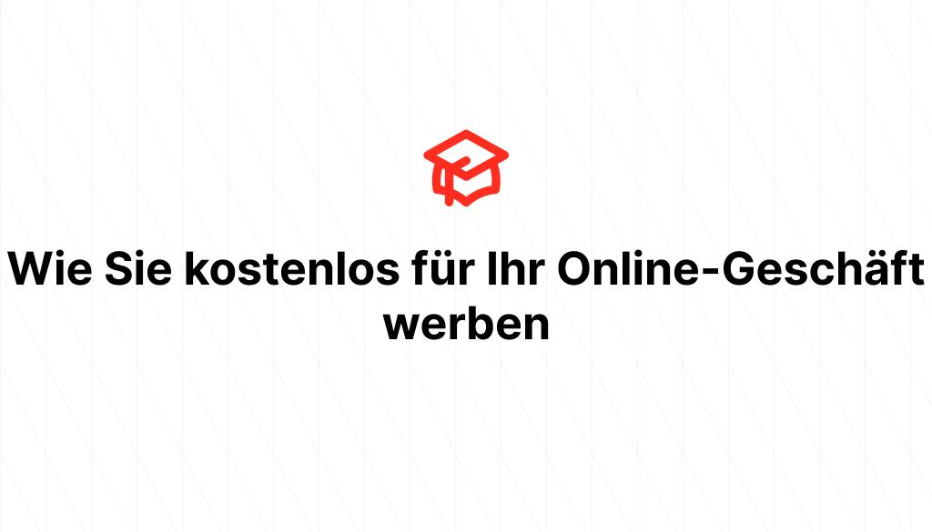 Wie Sie kostenlos für Ihr Online-Geschäft werben