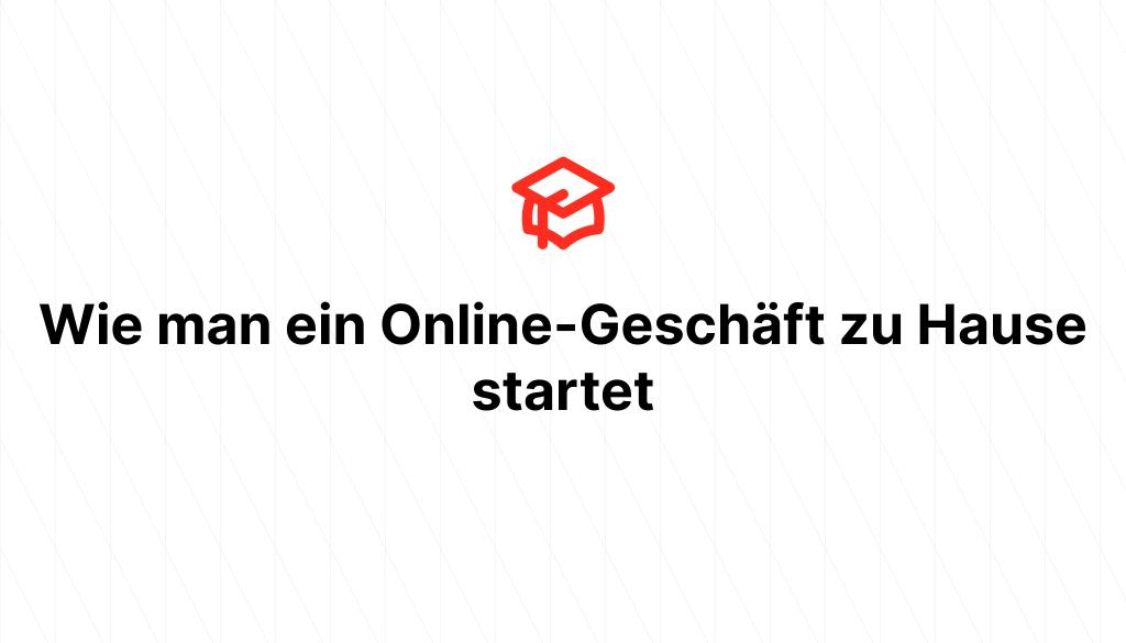 Wie man ein Online-Geschäft zu Hause startet