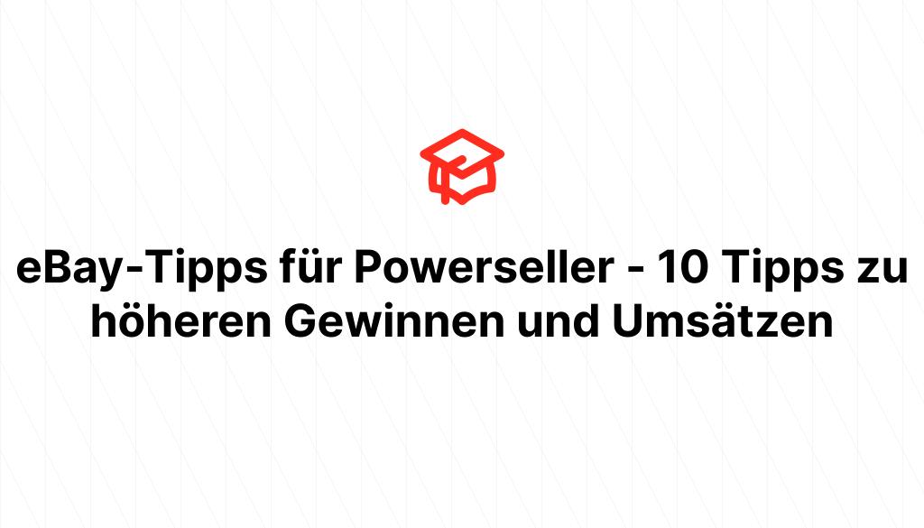 eBay-Tipps für Powerseller - 10 Tipps zu höheren Gewinnen und Umsätzen
